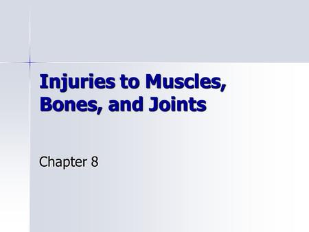 Injuries to Muscles, Bones, and Joints Chapter 8.