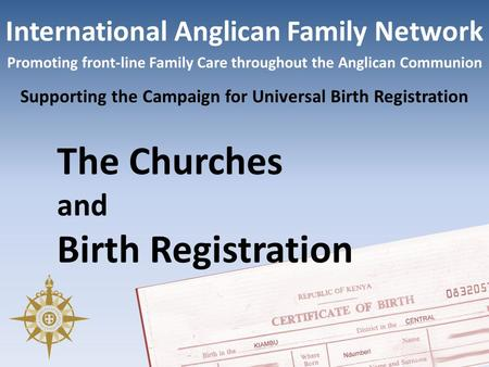 International Anglican Family Network Promoting front-line Family Care throughout the Anglican Communion Supporting the Campaign for Universal Birth Registration.
