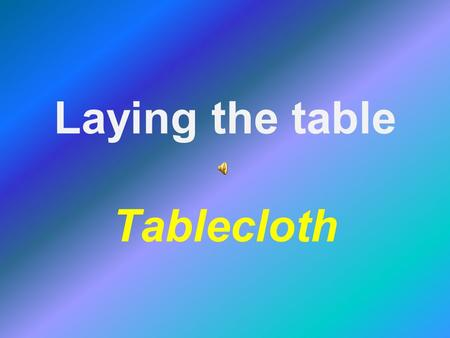 Laying the table Tablecloth. Table linen – it is a requisitive part of catering facilities and a component of decoration.
