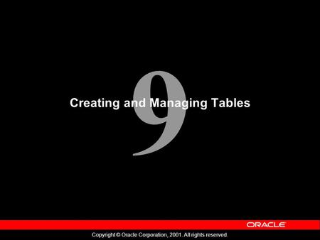 9 Copyright © Oracle Corporation, 2001. All rights reserved. Creating and Managing Tables.