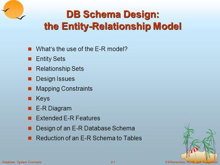 ©Silberschatz, Korth and Sudarshan2.1Database System Concepts DB Schema Design: the Entity-Relationship Model What's the use of the E-R model? Entity Sets.