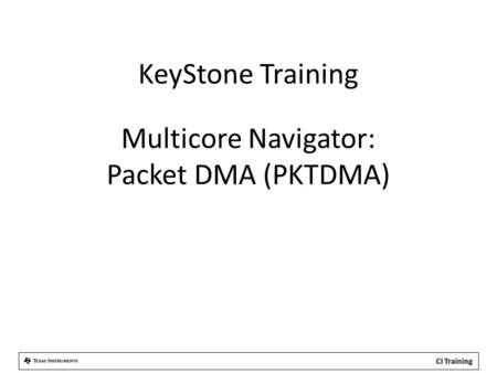 KeyStone Training Multicore Navigator: Packet DMA (PKTDMA)