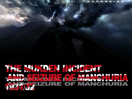 THE MUKDEN INCIDENT 18 Sep 1931 : Bomb exploded on the Japanese-owned South Manchurian Railway near Mukden that night A train containing Japanese and.