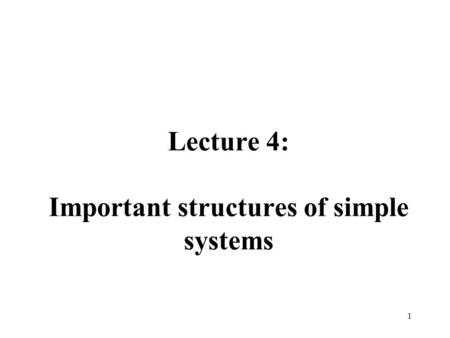 Lecture 4: Important structures of simple systems 1.