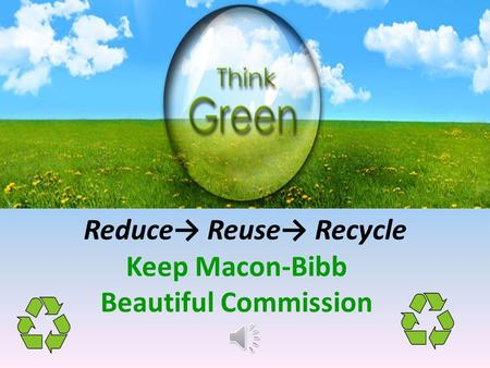 Reduce→ Reuse→ Recycle Keep Macon-Bibb Beautiful Commission.