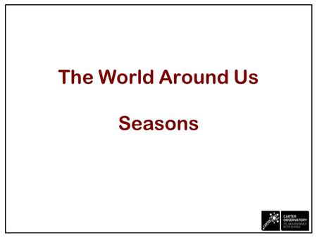 The World Around Us Seasons. Season names Summer: Raumati Dec, Jan, Feb Autumn: Ngahuru Mar, Apr, May Winter: Takarua Jun, Jul, Aug Spring: Koanga Sept,