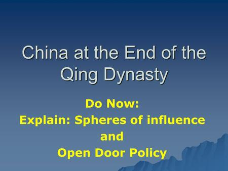 China at the End of the Qing Dynasty Do Now: Explain: Spheres of influence and Open Door Policy.