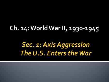 Ch. 14: World War II, 1930-1945.  Tension increases btwn. Japan and U.S. in 1930s  Japanese invasion of Manchuria, 1931  Japan's attacks on China,