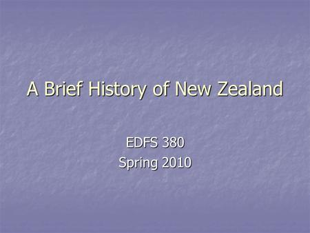A Brief History of New Zealand EDFS 380 Spring 2010.