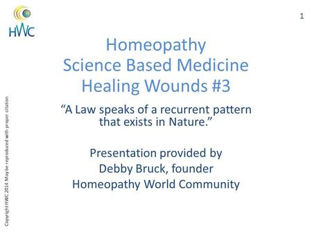 "Copyright HWC 2014 May be reproduced with proper citation Homeopathy Science Based Medicine Healing Wounds #3 ""A Law speaks of a recurrent pattern that."