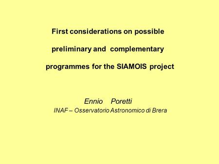 First considerations on possible preliminary and complementary programmes for the SIAMOIS project Ennio Poretti INAF – Osservatorio Astronomico di Brera.