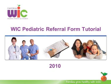 1 WIC Pediatric Referral Form Tutorial 2010. 2 Tutorial Objectives At the end of this session, you will be able to explain: The new WIC food packages.