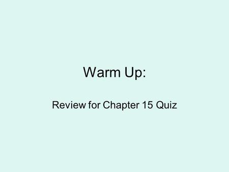 Warm Up: Review for Chapter 15 Quiz. Chapter 16 Section 1.