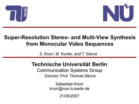 Technische Universität Berlin Communication Systems Group Director: Prof. Thomas Sikora Sebastian Knorr 21/08/2007 Super-Resolution.