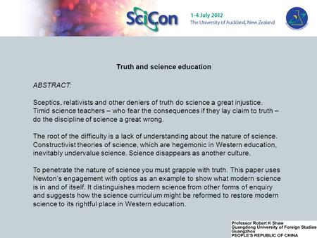 Truth and science education ABSTRACT: Sceptics, relativists and other deniers of truth do science a great injustice. Timid science teachers – who fear.
