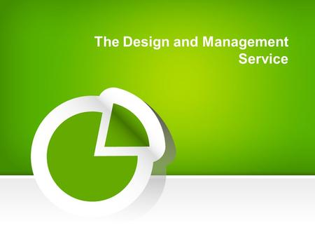 The Design and Management Service. Introduction In times of fierce competition, shortening development cycles of new technologies, and more demanding.