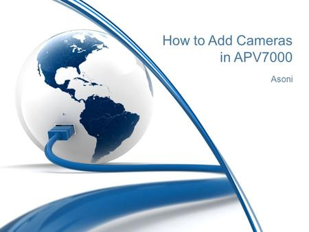 "How to Add Cameras in APV7000 Asoni. APV7000: How to Add Cameras Auto search camera: Click ""Find Cameras"" (Manual search: ""New Channel"")"