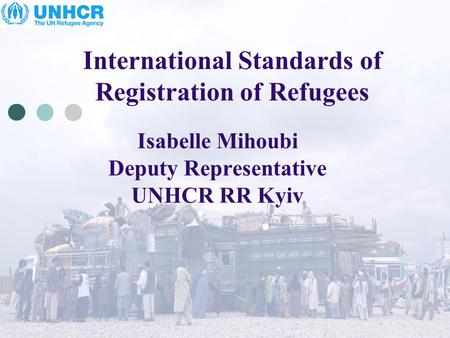Isabelle Mihoubi Deputy Representative UNHCR RR Kyiv International Standards of Registration of Refugees.