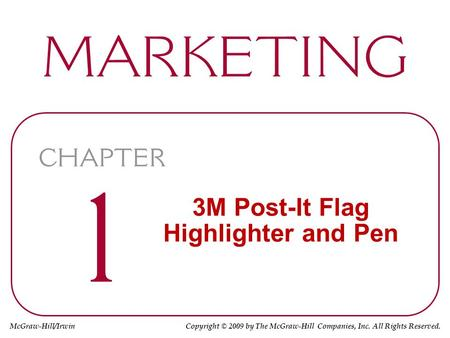 McGraw-Hill/Irwin Copyright © 2009 by The McGraw-Hill Companies, Inc. All Rights Reserved. 3M Post-It Flag Highlighter and Pen.