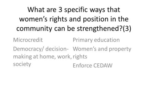 What are 3 specific ways that women's rights and position in the community can be strengthened?(3) Microcredit Democracy/ decision- making at home, work,