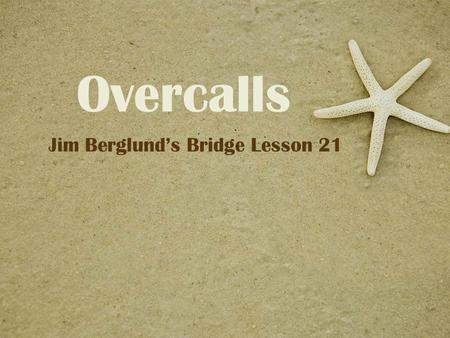 Overcalls Jim Berglund's Bridge Lesson 21. Rule: Shortness points only count if you have a 'fit' with partner Rule: don't double-count shortness points.