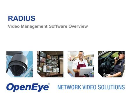 RADIUS Video Management Software Overview. RADIUS: MULTI-SITE SECURITY WITHIN YOUR REACH.