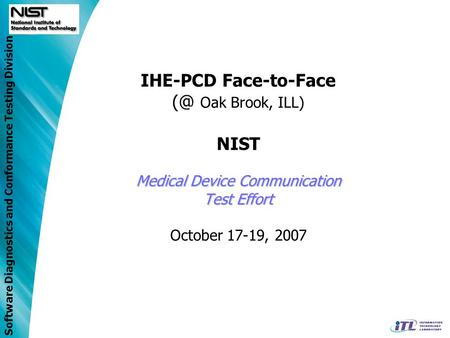 Software Diagnostics and Conformance Testing Division Medical Device Communication Test Effort IHE-PCD Face-to-Face Oak Brook, ILL) NIST Medical Device.