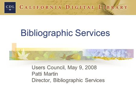 Bibliographic Services Users Council, May 9, 2008 Patti Martin Director, Bibliographic Services.
