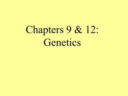 Chapters 9 & 12: Genetics. Heredity – The passing of traits from parents to offspring Genetics – The study of heredity.
