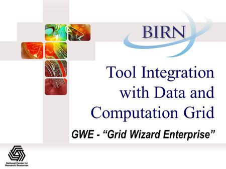 "Tool Integration with Data and Computation Grid GWE - ""Grid Wizard Enterprise"""