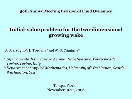 59th Annual Meeting Division of Fluid Dynamics Initial-value problem for the two-dimensional growing wake S. Scarsoglio #, D.Tordella # and W. O. Criminale*