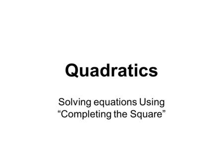 "Quadratics Solving equations Using ""Completing the Square"""