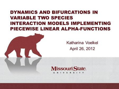 4/6/20100Office/Department|| DYNAMICS AND BIFURCATIONS IN VARIABLE TWO SPECIES INTERACTION MODELS IMPLEMENTING PIECEWISE LINEAR ALPHA-FUNCTIONS Katharina.