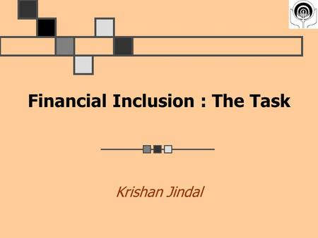Financial Inclusion : The Task Krishan Jindal. Financial Inclusion - Definition Delivery of financial services at an affordable cost to vast sections.