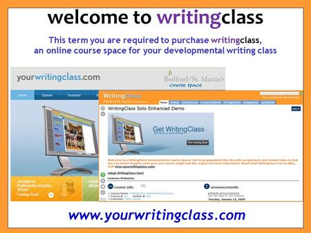 This term you are required to purchase writingclass, an online course space for your developmental writing class welcome to writingclass www.yourwritingclass.com.