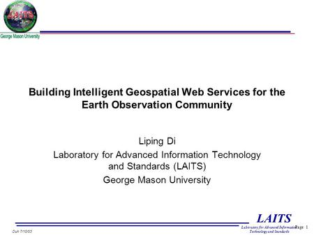 Page 1 LAITS Laboratory for Advanced Information Technology and Standards Duh 7/10/03 Building Intelligent Geospatial Web Services for the Earth Observation.
