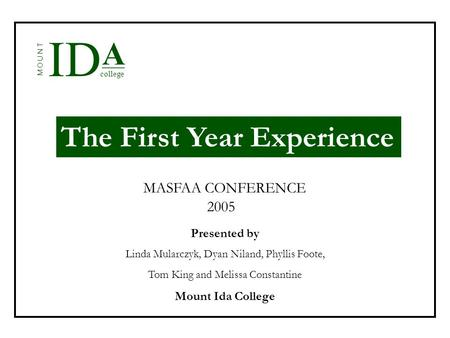 A ID M O U N T ___ college The First Year Experience MASFAA CONFERENCE 2005 Presented by Linda Mularczyk, Dyan Niland, Phyllis Foote, Tom King and Melissa.