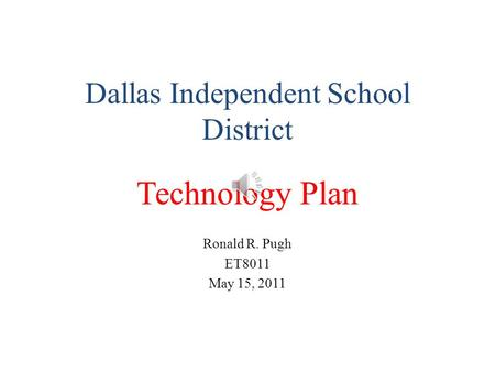 Dallas Independent School District Technology Plan Ronald R. Pugh ET8011 May 15, 2011.