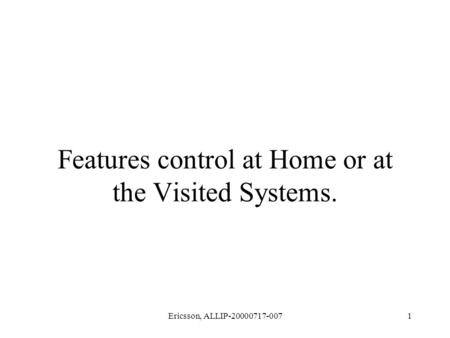 Ericsson, ALLIP-20000717-0071 Features control at Home or at the Visited Systems.