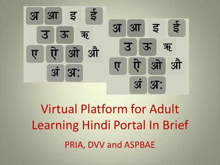 Virtual Platform for Adult Learning Hindi Portal In Brief PRIA, DVV and ASPBAE.