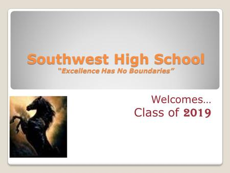 "Southwest High School ""Excellence Has No Boundaries"" Welcomes… Class of 2019."