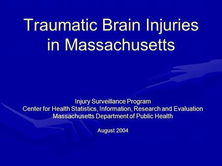Traumatic Brain Injuries in Massachusetts Injury Surveillance Program Center for Health Statistics, Information, Research and Evaluation Massachusetts.