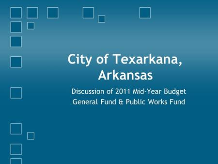 City of Texarkana, Arkansas Discussion of 2011 Mid-Year Budget General Fund & Public Works Fund.