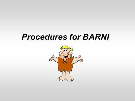 Procedures for BARNI. Website Home Page Features BARNI is password protected. BARNI assigns a due date and generates a confirmation email with this information.