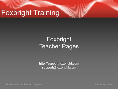 Foxbright – Smarter Education Websiteswww.foxbright.com Foxbright Training Foxbright Teacher Pages