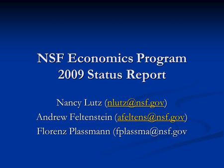 NSF Economics Program 2009 Status Report Nancy Lutz  Andrew Feltenstein  Florenz Plassmann.
