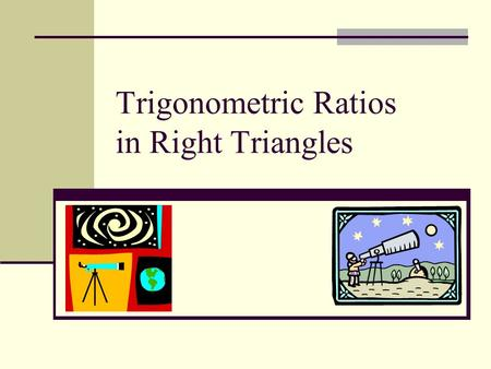 Trigonometric Ratios in Right Triangles. Trigonometric Ratios are based on the Concept of Similar Triangles!