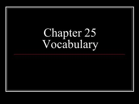 Chapter 25 Vocabulary.