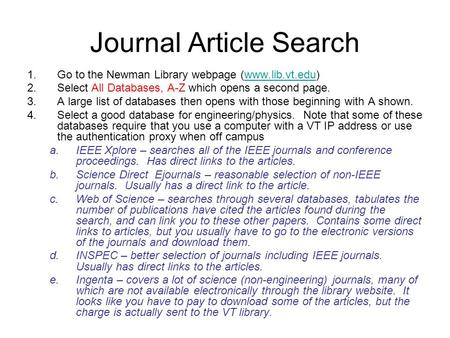 Journal Article Search 1.Go to the Newman Library webpage (www.lib.vt.edu)www.lib.vt.edu 2.Select All Databases, A-Z which opens a second page. 3.A large.