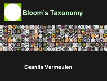 Bloom's Taxonomy Ceanlia Vermeulen. About Benjamin Bloom A facilitator, a scholar, and a researcher in the field of Education Taxonomy of educational.